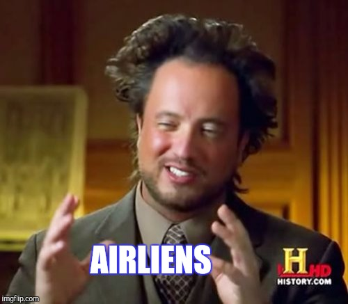 Ancient Aliens Meme | AIRLIENS | image tagged in funny,ancient aliens,humor,humour,memes,television | made w/ Imgflip meme maker