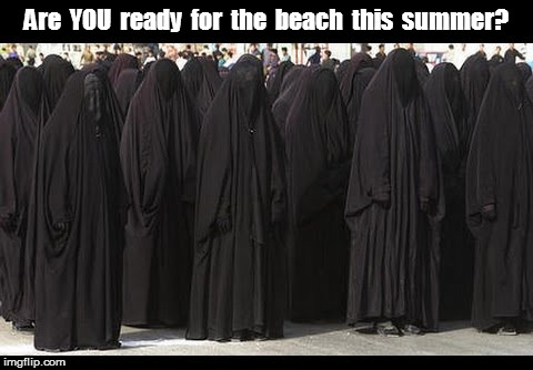 Burqas: Are You Ready for the Beach? | Are  YOU  ready  for  the  beach  this  summer? | image tagged in burqa | made w/ Imgflip meme maker