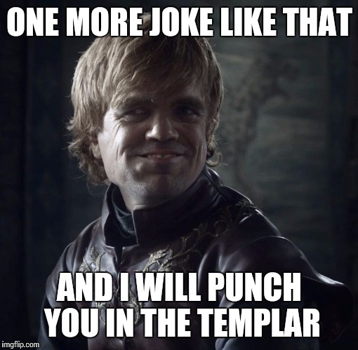 ONE MORE JOKE LIKE THAT AND I WILL PUNCH YOU IN THE TEMPLAR | made w/ Imgflip meme maker