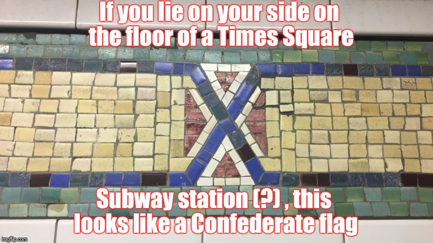 I can't even express how offended I am ! | If you lie on your side on the floor of a Times Square Subway station (?) , this looks like a Confederate flag | image tagged in racist wall tiles,silly,overly sensitive,offended | made w/ Imgflip meme maker