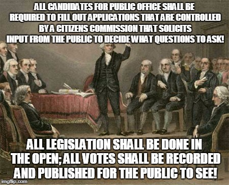 constitutional convention | ALL CANDIDATES FOR PUBLIC OFFICE SHALL BE REQUIRED TO FILL OUT APPLICATIONS THAT ARE CONTROLLED BY A CITIZENS COMMISSION THAT SOLICITS INPUT | image tagged in constitutional convention | made w/ Imgflip meme maker