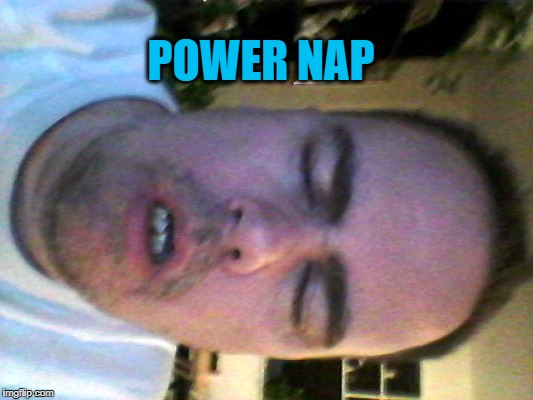 tired | POWER NAP | image tagged in tired | made w/ Imgflip meme maker