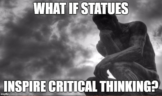 WHAT IF STATUES INSPIRE CRITICAL THINKING? | made w/ Imgflip meme maker