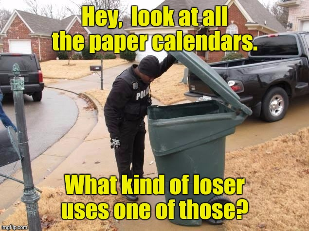 Fake News  | Hey,  look at all the paper calendars. What kind of loser uses one of those? | image tagged in fake news | made w/ Imgflip meme maker