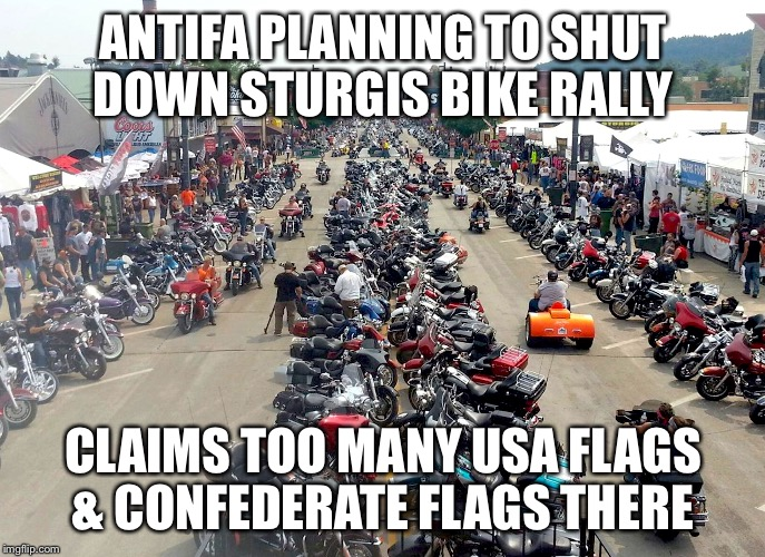 Antifa bunch of little punks  | ANTIFA PLANNING TO SHUT DOWN STURGIS BIKE RALLY CLAIMS TOO MANY USA FLAGS & CONFEDERATE FLAGS THERE | image tagged in antifa | made w/ Imgflip meme maker