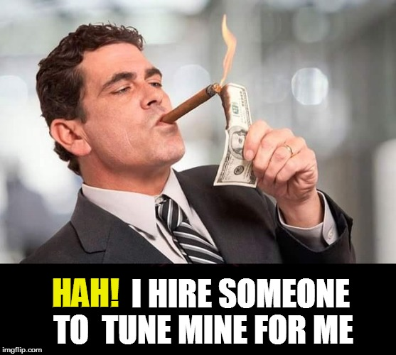 HAH!  I HIRE SOMEONE TO  TUNE MINE FOR ME HAH! | made w/ Imgflip meme maker