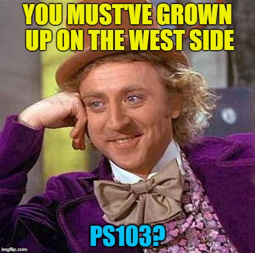 Creepy Condescending Wonka Meme | YOU MUST'VE GROWN UP ON THE WEST SIDE PS103? | image tagged in memes,creepy condescending wonka | made w/ Imgflip meme maker