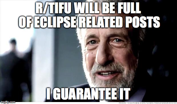 I Guarantee It Meme | R/TIFU WILL BE FULL OF ECLIPSE RELATED POSTS I GUARANTEE IT | image tagged in memes,i guarantee it,AdviceAnimals | made w/ Imgflip meme maker