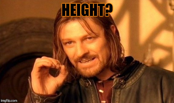 One Does Not Simply Meme | HEIGHT? | image tagged in memes,one does not simply | made w/ Imgflip meme maker