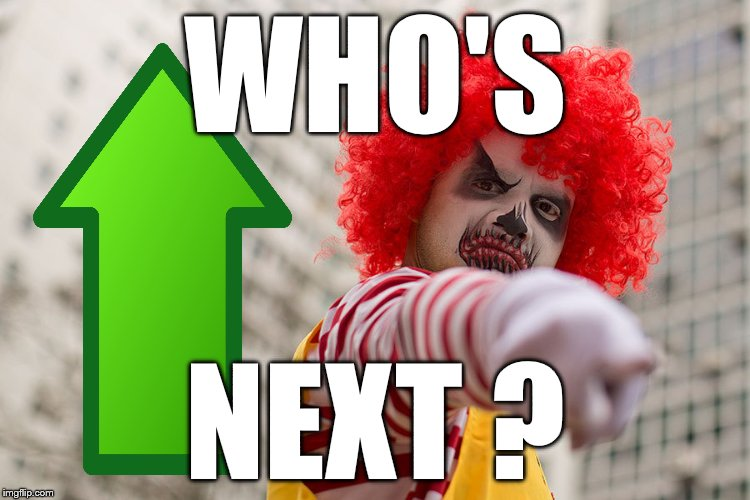 Dangerous clown Ronald | WHO'S NEXT ? | image tagged in dangerous clown ronald | made w/ Imgflip meme maker