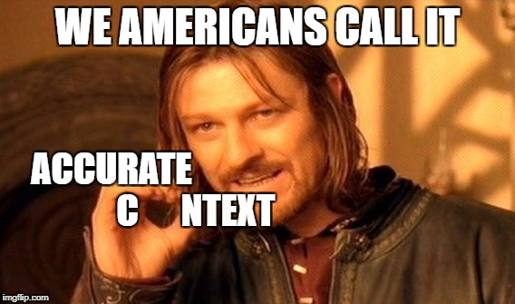 One Does Not Simply Meme | WE AMERICANS CALL IT ACCURATE                        C      NTEXT | image tagged in memes,one does not simply | made w/ Imgflip meme maker