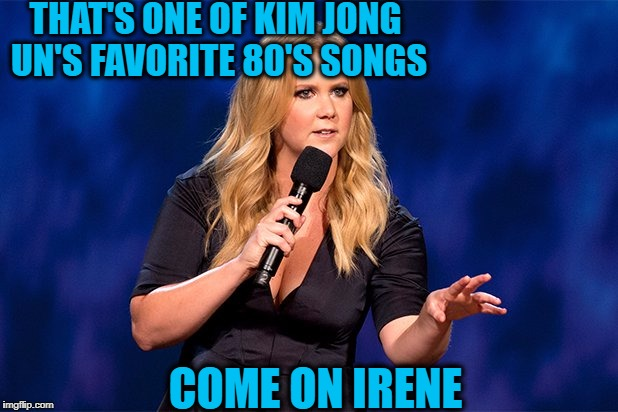 THAT'S ONE OF KIM JONG UN'S FAVORITE 80'S SONGS COME ON IRENE | made w/ Imgflip meme maker