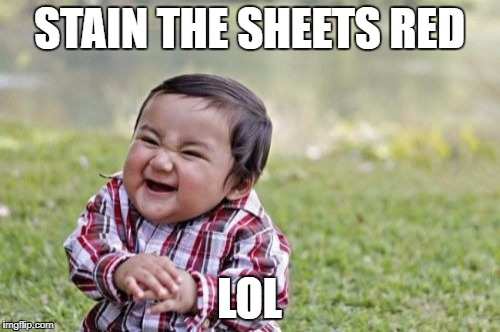 Evil Toddler Meme | STAIN THE SHEETS RED LOL | image tagged in memes,evil toddler | made w/ Imgflip meme maker