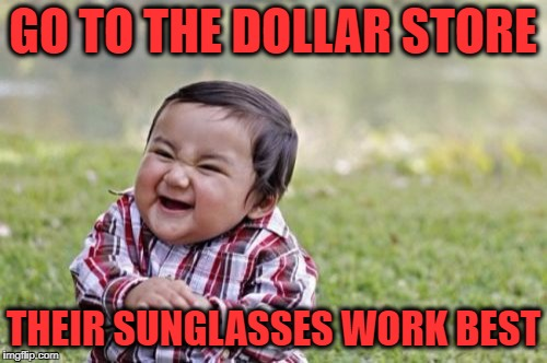 Evil Toddler Meme | GO TO THE DOLLAR STORE THEIR SUNGLASSES WORK BEST | image tagged in memes,evil toddler | made w/ Imgflip meme maker