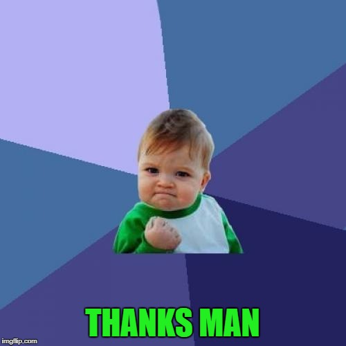 Success Kid Meme | THANKS MAN | image tagged in memes,success kid | made w/ Imgflip meme maker