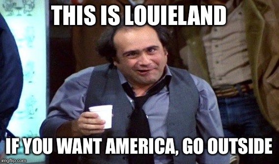 THIS IS LOUIELAND IF YOU WANT AMERICA, GO OUTSIDE | made w/ Imgflip meme maker