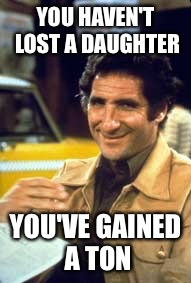 YOU HAVEN'T LOST A DAUGHTER YOU'VE GAINED A TON | made w/ Imgflip meme maker