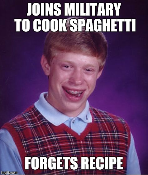 Bad Luck Brian Meme | JOINS MILITARY TO COOK SPAGHETTI FORGETS RECIPE | image tagged in memes,bad luck brian | made w/ Imgflip meme maker