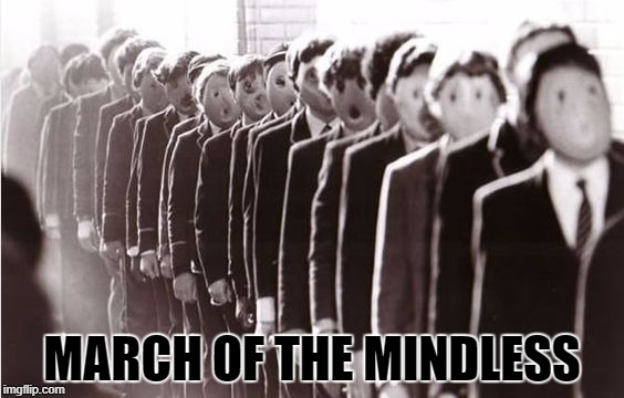MARCH OF THE MINDLESS | made w/ Imgflip meme maker
