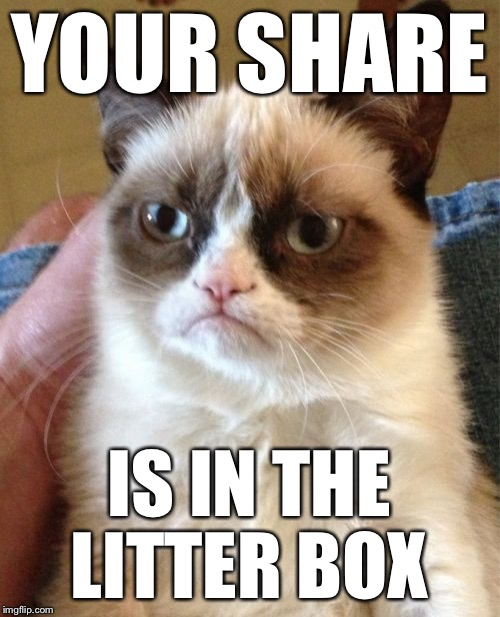 Grumpy Cat Meme | YOUR SHARE IS IN THE LITTER BOX | image tagged in memes,grumpy cat | made w/ Imgflip meme maker