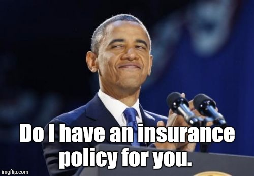 Do I have an insurance policy for you. | made w/ Imgflip meme maker