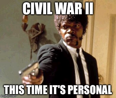 Say That Again I Dare You Meme | CIVIL WAR II THIS TIME IT'S PERSONAL | image tagged in memes,say that again i dare you | made w/ Imgflip meme maker
