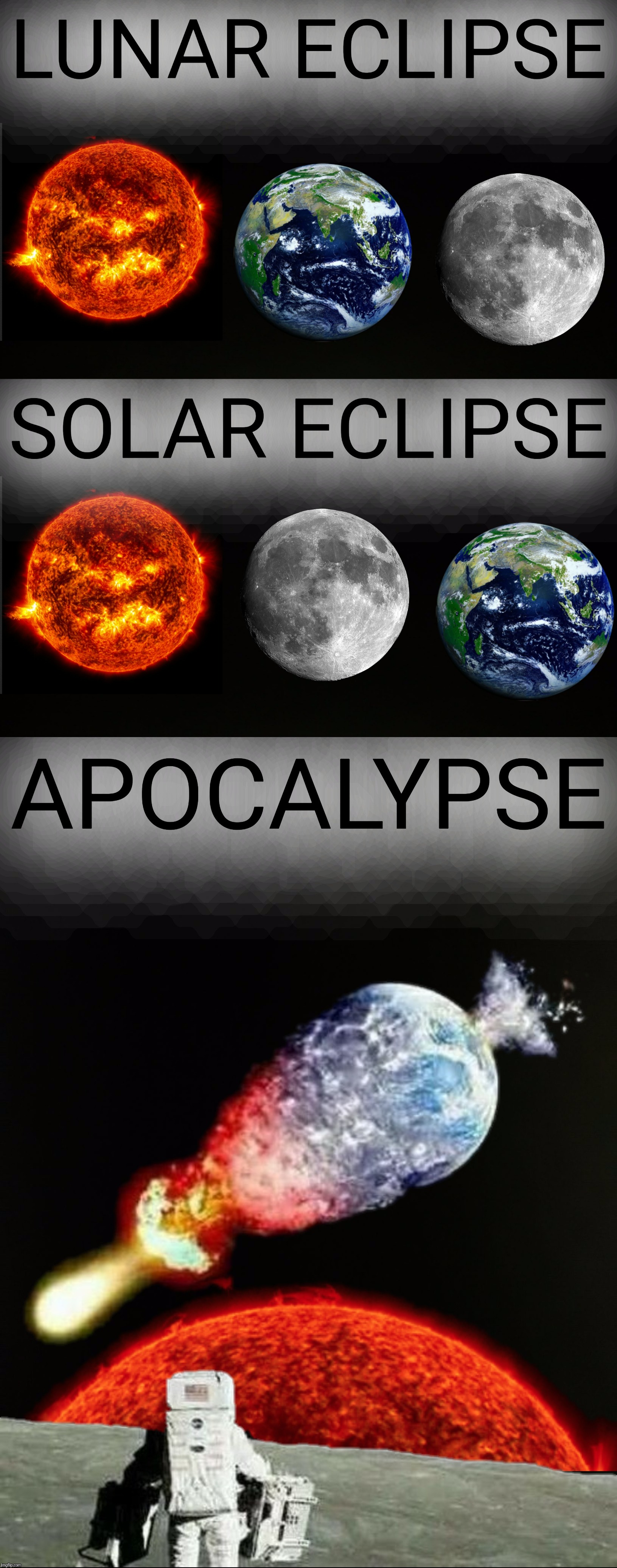 Objects in mirror may be closer than they appear. | LUNAR ECLIPSE SOLAR ECLIPSE APOCALYPSE | image tagged in sun,moon,earth,lunar eclipse,solar eclipse,apocalypse | made w/ Imgflip meme maker