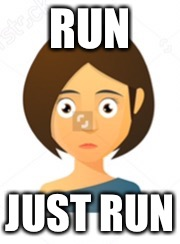 O_O | RUN JUST RUN | image tagged in o_o | made w/ Imgflip meme maker