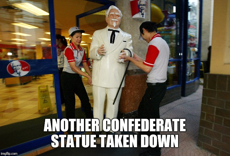 ANOTHER CONFEDERATE STATUE TAKEN DOWN | image tagged in donald trump,politics,funny,kfc colonel sanders,statues,comments | made w/ Imgflip meme maker