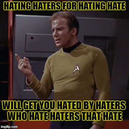 HATING HATERS FOR HATING HATE WILL GET YOU HATED BY HATERS WHO HATE HATERS THAT HATE | made w/ Imgflip meme maker
