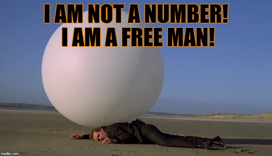 I AM NOT A NUMBER! I AM A FREE MAN! | made w/ Imgflip meme maker