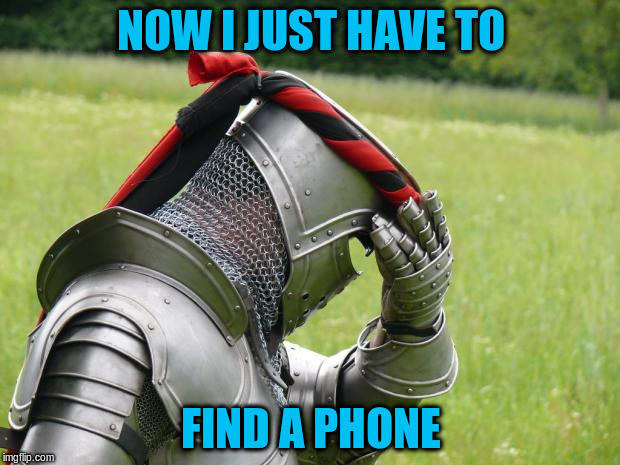 NOW I JUST HAVE TO FIND A PHONE | made w/ Imgflip meme maker