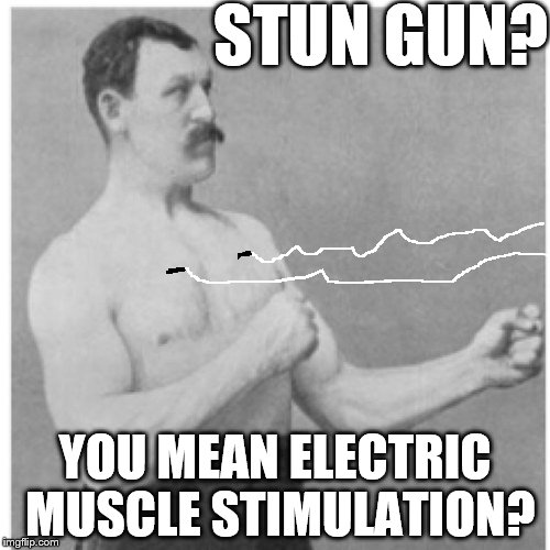 Overly Manly Man Workout  | STUN GUN? YOU MEAN ELECTRIC MUSCLE STIMULATION? | image tagged in memes,overly manly man,exercise | made w/ Imgflip meme maker