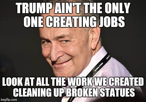TRUMP AIN'T THE ONLY ONE CREATING JOBS LOOK AT ALL THE WORK WE CREATED CLEANING UP BROKEN STATUES | image tagged in grinning chuck | made w/ Imgflip meme maker
