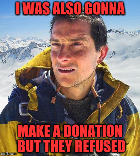 I WAS ALSO GONNA MAKE A DONATION BUT THEY REFUSED | made w/ Imgflip meme maker