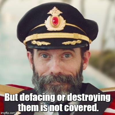 captain obvious | But defacing or destroying them is not covered. | image tagged in captain obvious | made w/ Imgflip meme maker