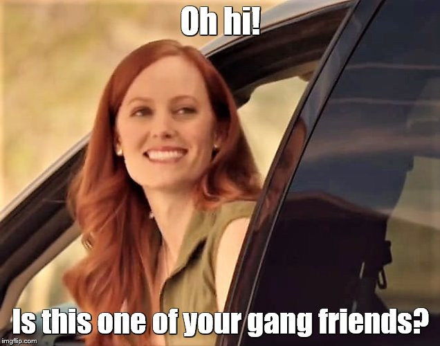 Oh hi! Is this one of your gang friends? | made w/ Imgflip meme maker