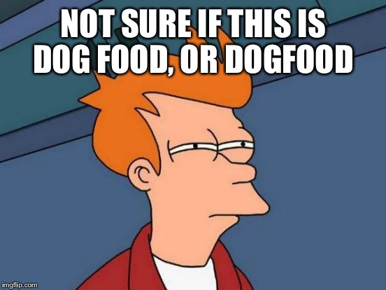 NOT SURE IF THIS IS DOG FOOD, OR DOGFOOD | image tagged in memes,futurama fry | made w/ Imgflip meme maker