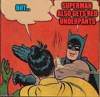 Batman Slapping Robin Meme | BUT... SUPERMAN ALSO GETS RED UNDERPANTS | image tagged in memes,batman slapping robin | made w/ Imgflip meme maker