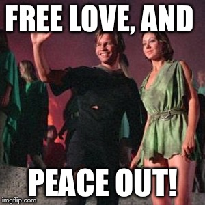 FREE LOVE, AND PEACE OUT! | made w/ Imgflip meme maker