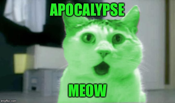 APOCALYPSE MEOW | made w/ Imgflip meme maker
