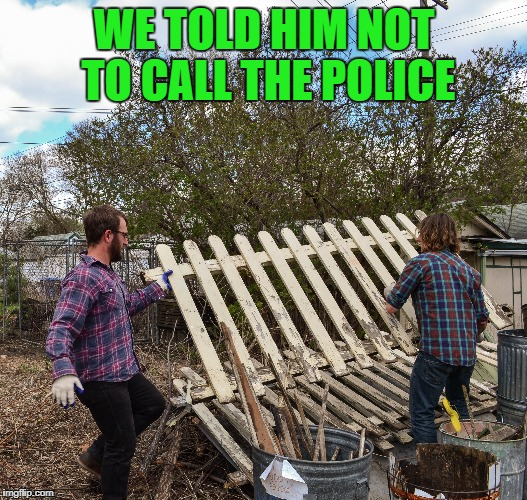 WE TOLD HIM NOT TO CALL THE POLICE | made w/ Imgflip meme maker