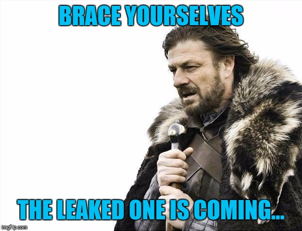Tonight on HBO... | BRACE YOURSELVES THE LEAKED ONE IS COMING... | image tagged in memes,brace yourselves x is coming,game of thrones,leaks | made w/ Imgflip meme maker