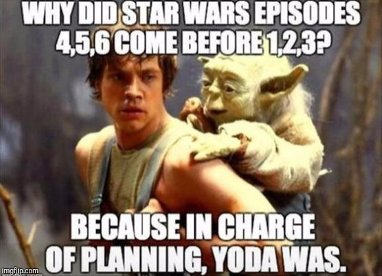 The order makes so much sense now... | image tagged in star wars,yoda,star wars yoda,memes | made w/ Imgflip meme maker