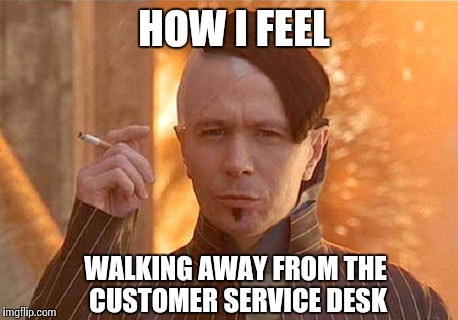 I believe I have WON that argument | HOW I FEEL WALKING AWAY FROM THE CUSTOMER SERVICE DESK | image tagged in memes,zorg,customer service,victory | made w/ Imgflip meme maker