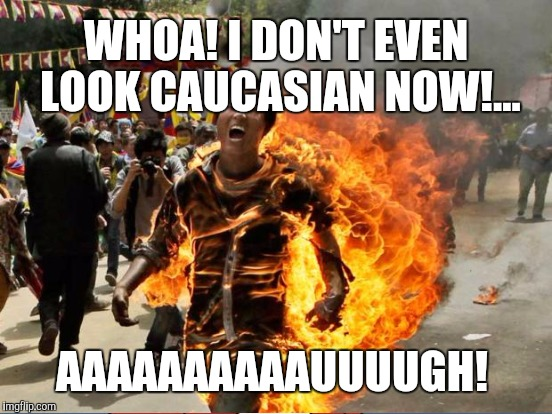 WHOA! I DON'T EVEN LOOK CAUCASIAN NOW!... AAAAAAAAAAUUUUGH! | made w/ Imgflip meme maker