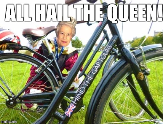 ALL HAIL THE QUEEN! | made w/ Imgflip meme maker