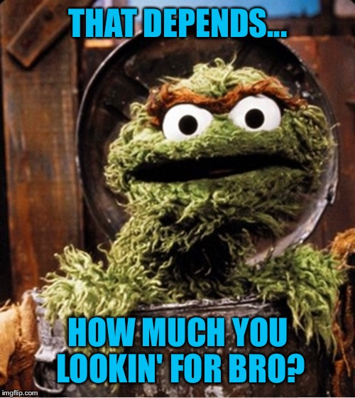 THAT DEPENDS... HOW MUCH YOU LOOKIN' FOR BRO? | made w/ Imgflip meme maker