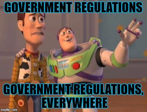 X, X Everywhere Meme | GOVERNMENT REGULATIONS GOVERNMENT REGULATIONS, EVERYWHERE | image tagged in memes,x x everywhere | made w/ Imgflip meme maker