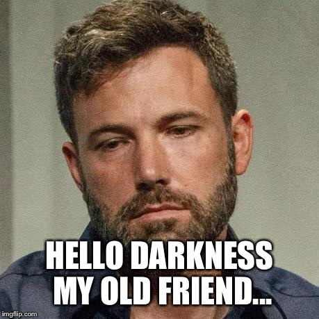 HELLO DARKNESS MY OLD FRIEND... | made w/ Imgflip meme maker